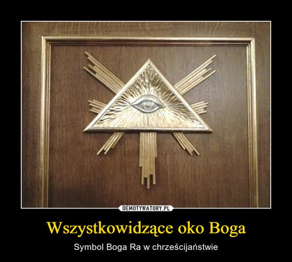 Wszystkowidzące oko Boga – Symbol Boga Ra w chrześcijaństwie