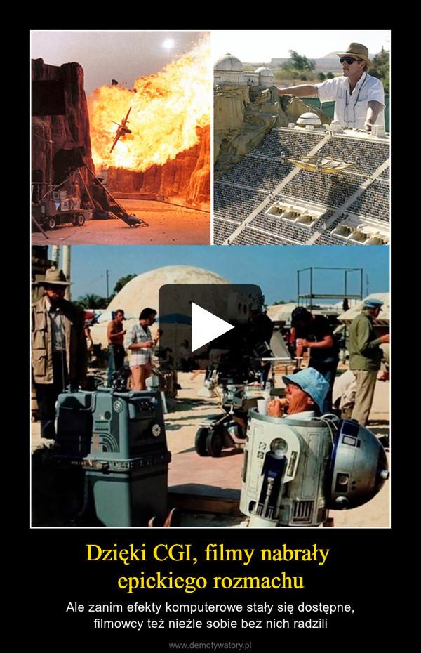 Dzięki CGI, filmy nabrały epickiego rozmachu – Ale zanim efekty komputerowe stały się dostępne,filmowcy też nieźle sobie bez nich radzili