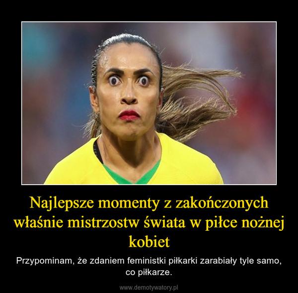 Najlepsze momenty z zakończonych właśnie mistrzostw świata w piłce nożnej kobiet – Przypominam, że zdaniem feministki piłkarki zarabiały tyle samo, co piłkarze.