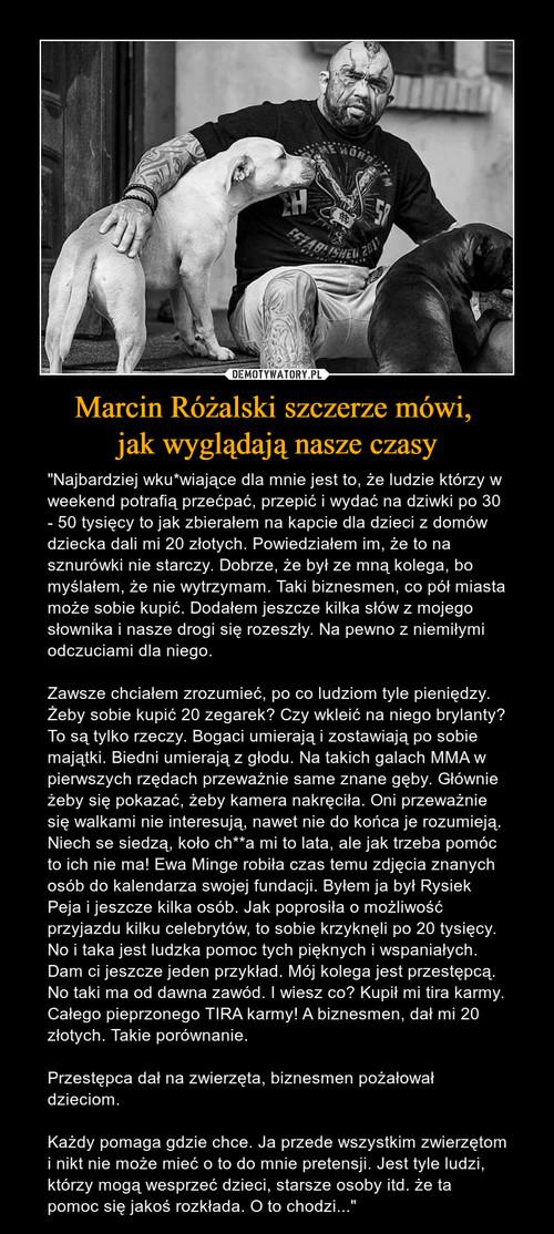 Marcin Różalski szczerze mówi,  jak wyglądają nasze czasy