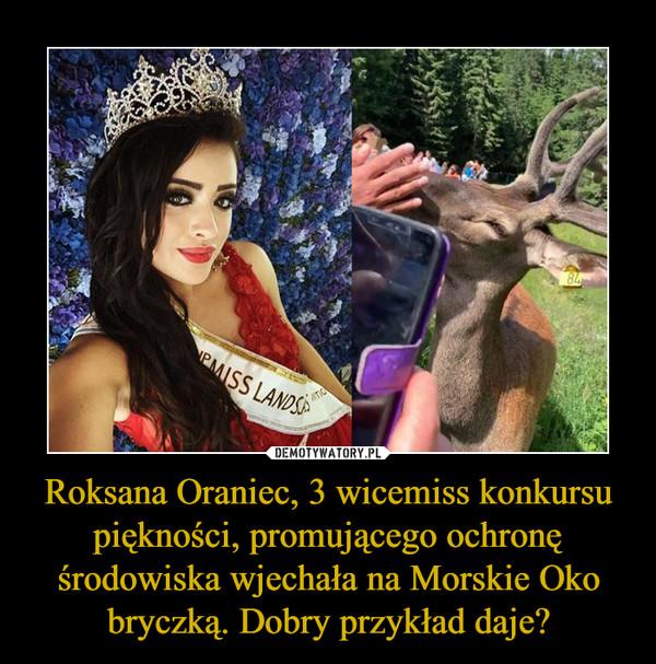 Roksana Oraniec, 3 wicemiss konkursu piękności, promującego ochronę środowiska wjechała na Morskie Oko bryczką. Dobry przykład daje? –