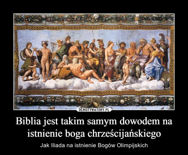 Biblia jest takim samym dowodem na istnienie boga chrześcijańskiego – Jak Iliada na istnienie Bogów Olimpijskich