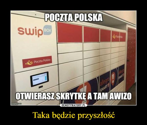 Taka będzie przyszłość –  Poczta polska otwierasz skrytkę a tam awizo