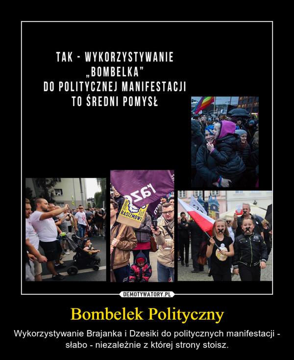 Bombelek Polityczny – Wykorzystywanie Brajanka i Dzesiki do politycznych manifestacji - słabo - niezależnie z której strony stoisz.