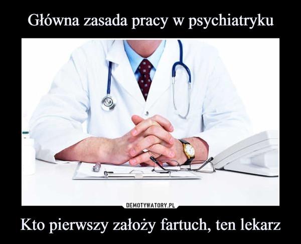 Kto pierwszy założy fartuch, ten lekarz –