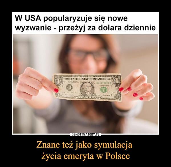Znane też jako symulacja życia emeryta w Polsce –