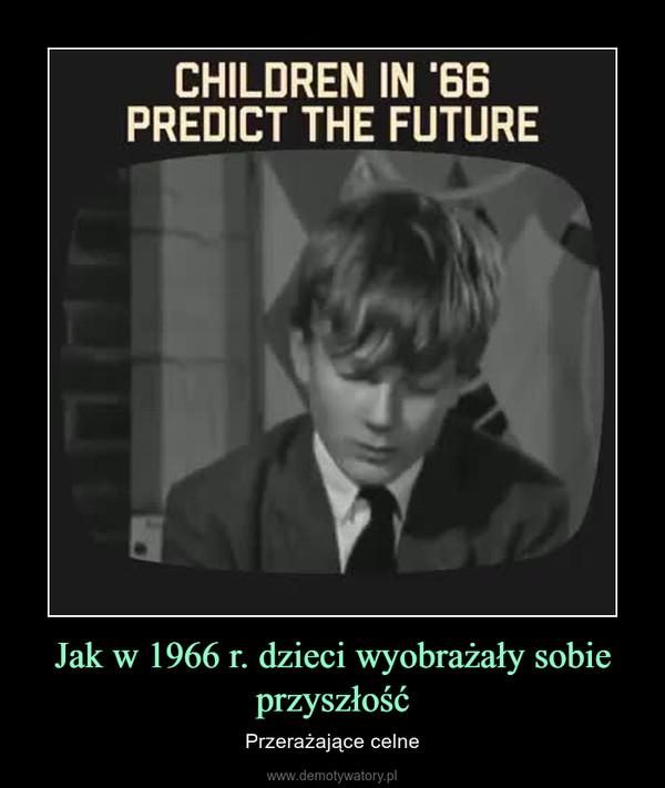 Jak w 1966 r. dzieci wyobrażały sobie przyszłość – Przerażające celne