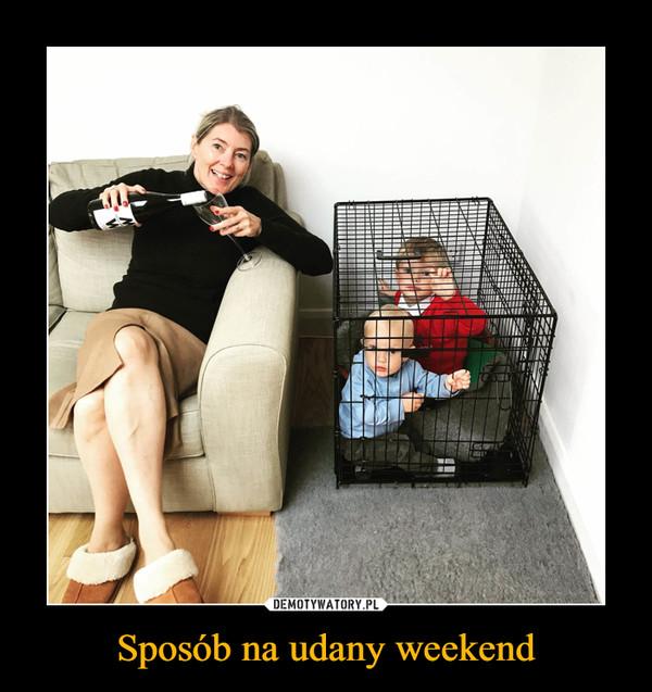 Sposób na udany weekend –