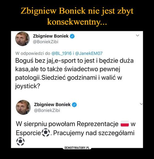 Zbigniew Boniek nie jest zbyt konsekwentny...