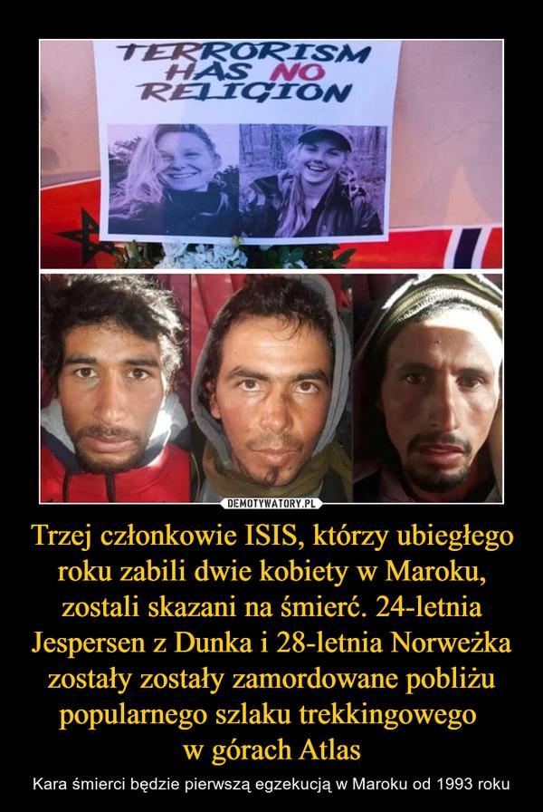 Trzej członkowie ISIS, którzy ubiegłego roku zabili dwie kobiety w Maroku, zostali skazani na śmierć. 24-letnia Jespersen z Dunka i 28-letnia Norweżka zostały zostały zamordowane pobliżu popularnego szlaku trekkingowego w górach Atlas – Kara śmierci będzie pierwszą egzekucją w Maroku od 1993 roku