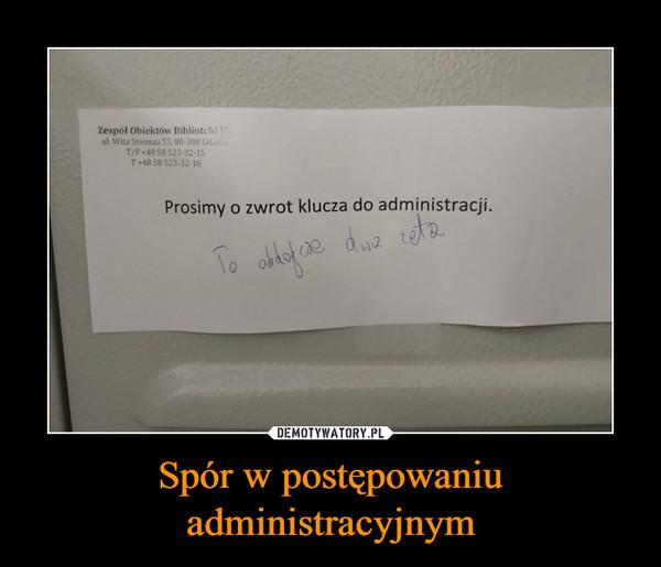 Spór w postępowaniu administracyjnym –