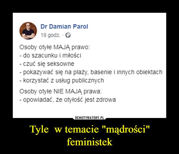 """Tyle  w temacie """"mądrości"""" feministek –"""