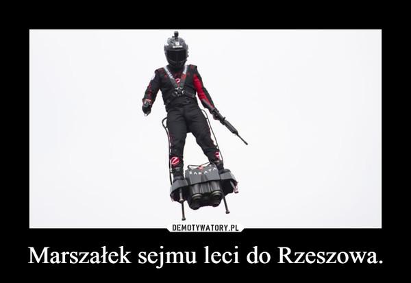 Marszałek sejmu leci do Rzeszowa. –