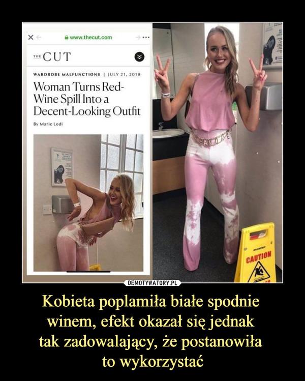Kobieta poplamiła białe spodnie winem, efekt okazał się jednak tak zadowalający, że postanowiła to wykorzystać –