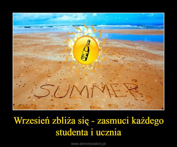 Wrzesień zbliża się - zasmuci każdego studenta i ucznia –