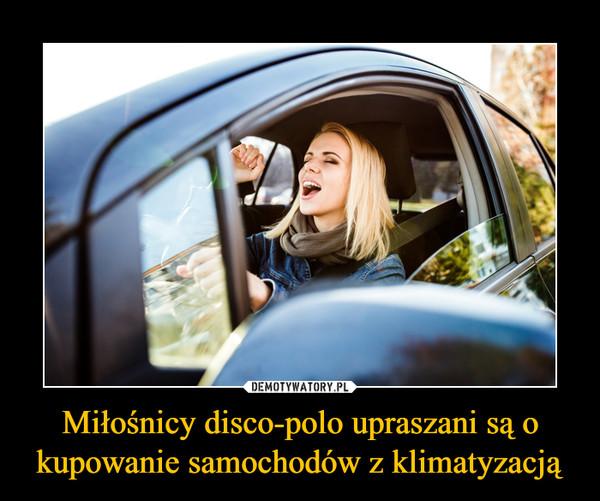Miłośnicy disco-polo upraszani są o kupowanie samochodów z klimatyzacją –