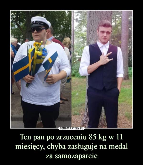 Ten pan po zrzuceniu 85 kg w 11 miesięcy, chyba zasługuje na medalza samozaparcie –