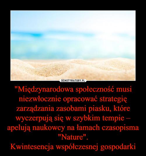 """""""Międzynarodowa społeczność musi niezwłocznie opracować strategię zarządzania zasobami piasku, które wyczerpują się w szybkim tempie – apelują naukowcy na łamach czasopisma """"Nature"""". Kwintesencja współczesnej gospodarki"""