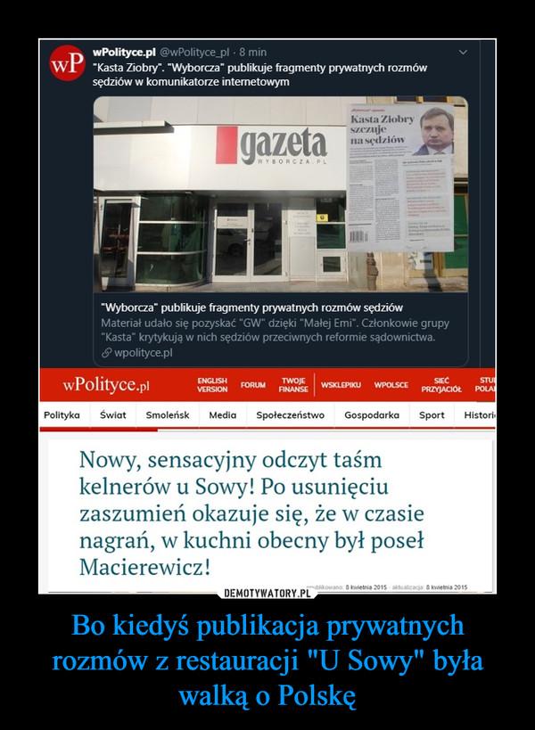 """Bo kiedyś publikacja prywatnych rozmów z restauracji """"U Sowy"""" była walką o Polskę –"""
