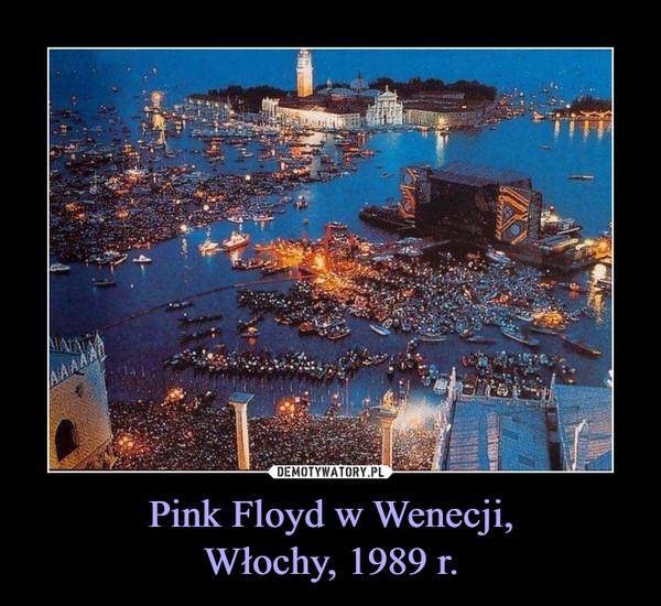 Pink Floyd w Wenecji,Włochy, 1989 r. –