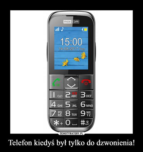 Telefon kiedyś był tylko do dzwonienia!