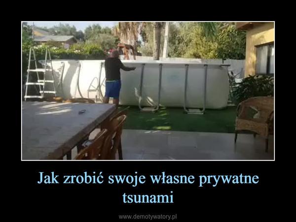 Jak zrobić swoje własne prywatne tsunami –