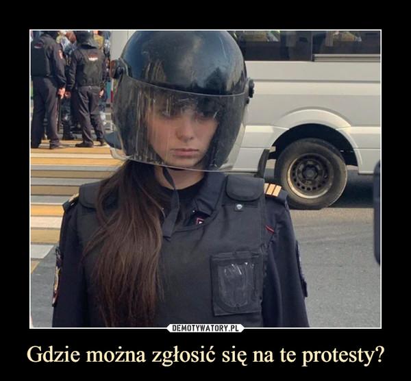 Gdzie można zgłosić się na te protesty? –
