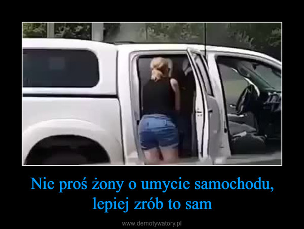 Nie proś żony o umycie samochodu, lepiej zrób to sam –