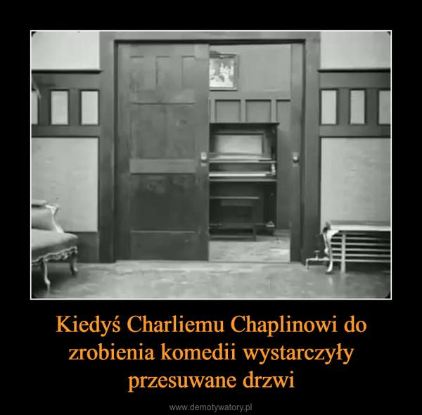 Kiedyś Charliemu Chaplinowi do zrobienia komedii wystarczyły przesuwane drzwi –