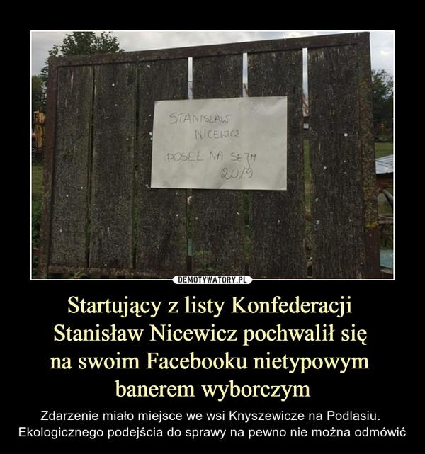 Startujący z listy Konfederacji Stanisław Nicewicz pochwalił się na swoim Facebooku nietypowym banerem wyborczym – Zdarzenie miało miejsce we wsi Knyszewicze na Podlasiu. Ekologicznego podejścia do sprawy na pewno nie można odmówić