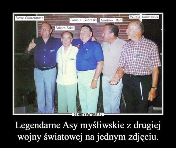 Legendarne Asy myśliwskie z drugiej wojny światowej na jednym zdjęciu. –
