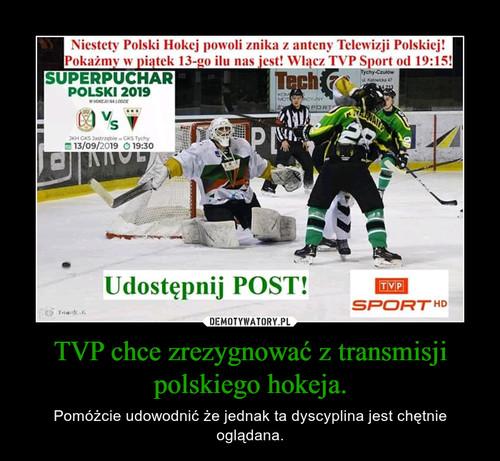 TVP chce zrezygnować z transmisji polskiego hokeja.