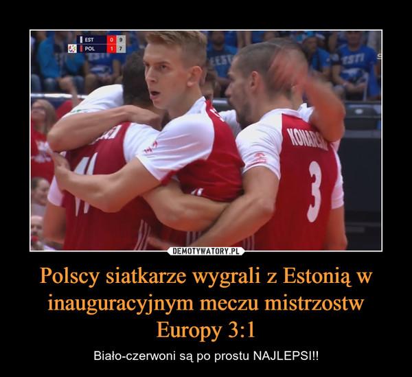 Polscy siatkarze wygrali z Estonią w inauguracyjnym meczu mistrzostw Europy 3:1 – Biało-czerwoni są po prostu NAJLEPSI!!