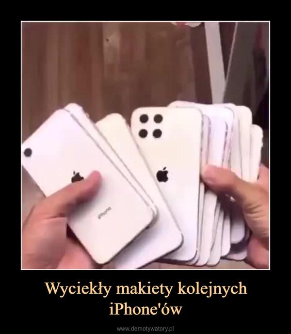 Wyciekły makiety kolejnych iPhone'ów –