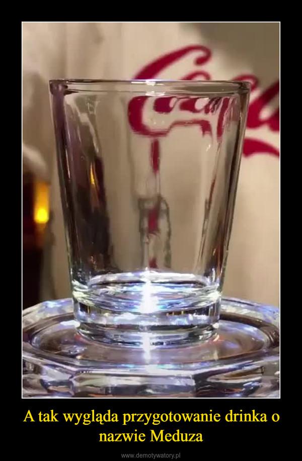 A tak wygląda przygotowanie drinka o nazwie Meduza –