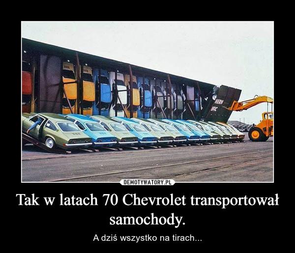 Tak w latach 70 Chevrolet transportował samochody. – A dziś wszystko na tirach...