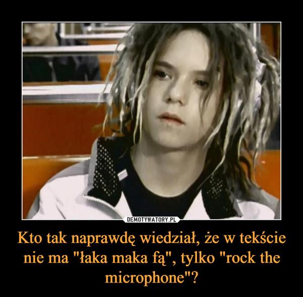 """Kto tak naprawdę wiedział, że w tekście nie ma """"łaka maka fą"""", tylko """"rock the microphone""""? –"""