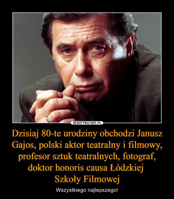 Dzisiaj 80-te urodziny obchodzi Janusz Gajos, polski aktor teatralny i filmowy, profesor sztuk teatralnych, fotograf, doktor honoris causa Łódzkiej Szkoły Filmowej – Wszystkiego najlepszego!