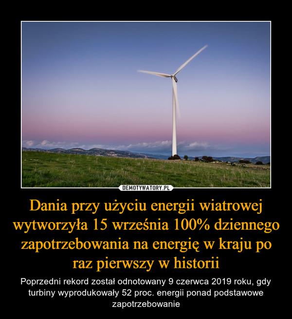 Dania przy użyciu energii wiatrowej wytworzyła 15 września 100% dziennego zapotrzebowania na energię w kraju po raz pierwszy w historii – Poprzedni rekord został odnotowany 9 czerwca 2019 roku, gdy turbiny wyprodukowały 52 proc. energii ponad podstawowe zapotrzebowanie