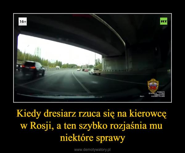 Kiedy dresiarz rzuca się na kierowcę w Rosji, a ten szybko rozjaśnia mu niektóre sprawy –