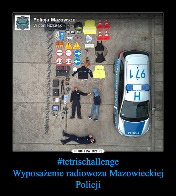 #tetrischallengeWyposażenie radiowozu Mazowieckiej Policji –