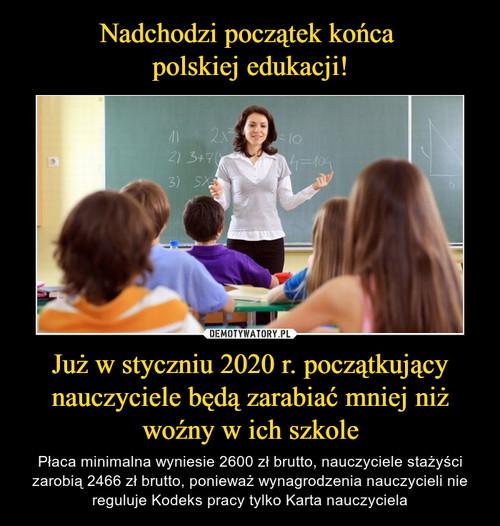 Nadchodzi początek końca  polskiej edukacji! Już w styczniu 2020 r. początkujący nauczyciele będą zarabiać mniej niż woźny w ich szkole