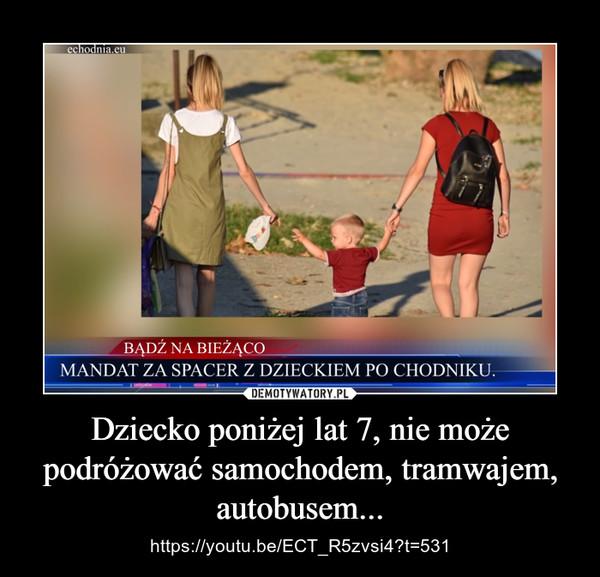 Dziecko poniżej lat 7, nie może podróżować samochodem, tramwajem, autobusem... – https://youtu.be/ECT_R5zvsi4?t=531