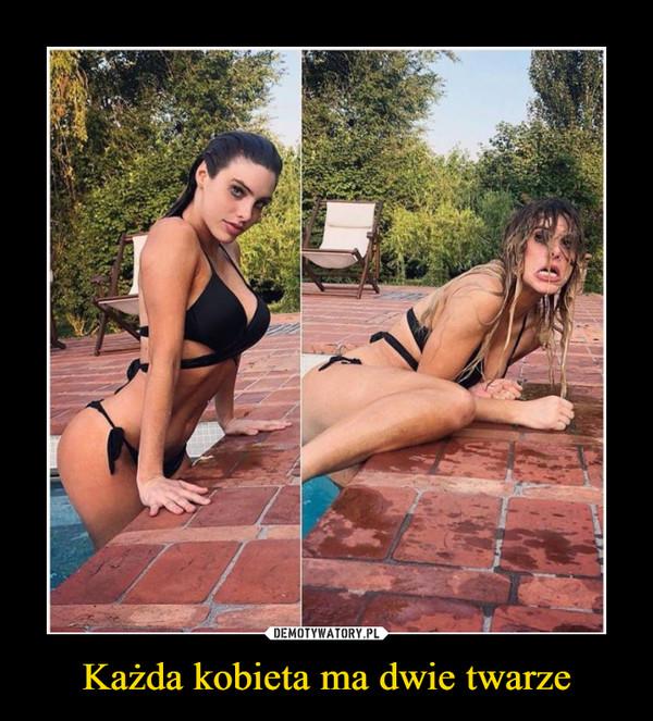 Każda kobieta ma dwie twarze –