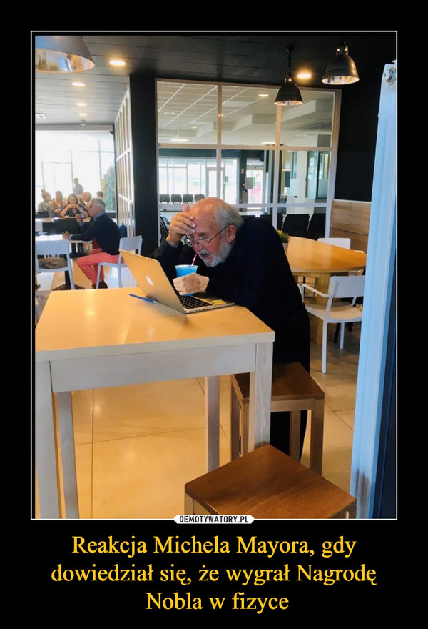 Reakcja Michela Mayora, gdy dowiedział się, że wygrał Nagrodę Nobla w fizyce –