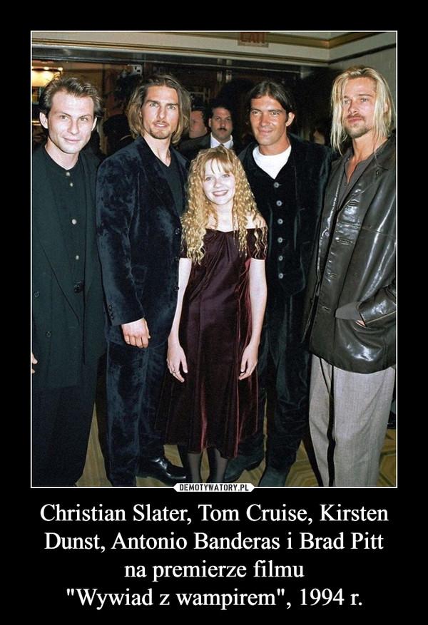 """Christian Slater, Tom Cruise, Kirsten Dunst, Antonio Banderas i Brad Pittna premierze filmu""""Wywiad z wampirem"""", 1994 r. –"""