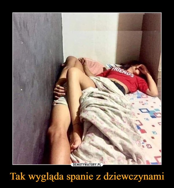 Tak wygląda spanie z dziewczynami –