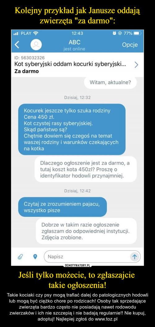 """Kolejny przykład jak Janusze oddają zwierzęta """"za darmo"""": Jeśli tylko możecie, to zgłaszajcie  takie ogłoszenia!"""
