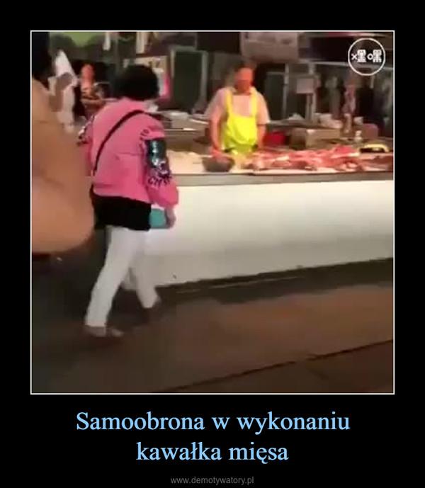 Samoobrona w wykonaniukawałka mięsa –