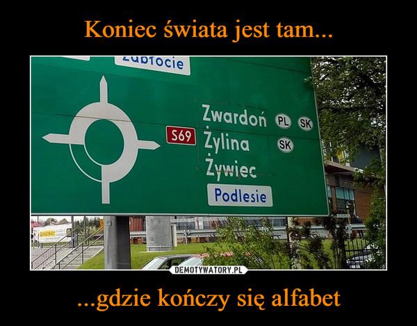 ...gdzie kończy się alfabet –